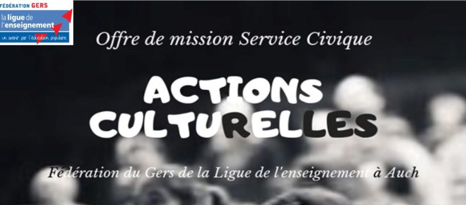 mission service civique Ligue de l'enseignement du Gers Actions culturelles